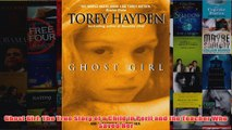 Download PDF  Ghost Girl The True Story of a Child in Peril and the Teacher Who Saved Her FULL FREE