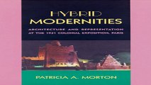 Read Hybrid Modernities  Architecture and Representation at the 1931 Colonial Exposition  Paris