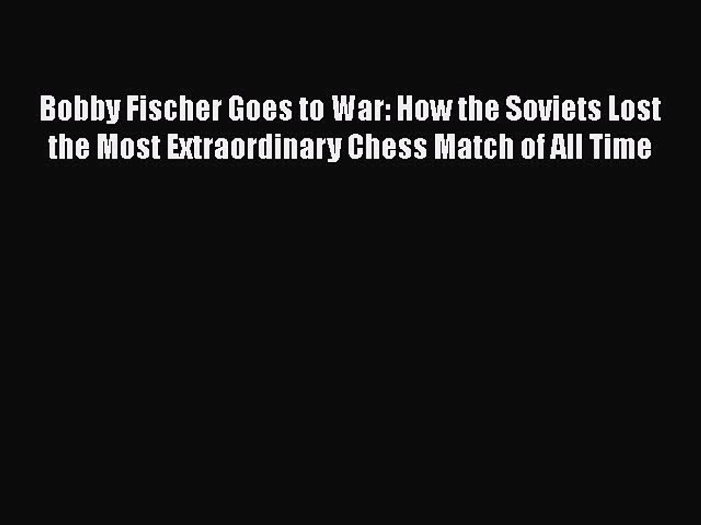 Download Bobby Fischer Goes to War: How the Soviets Lost the Most Extraordinary Chess Match