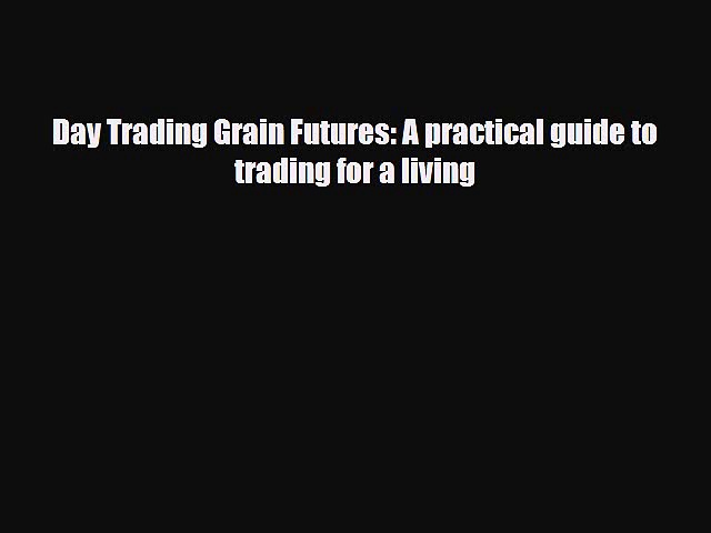 [PDF] Day Trading Grain Futures: A practical guide to trading for a living Download Full Ebook
