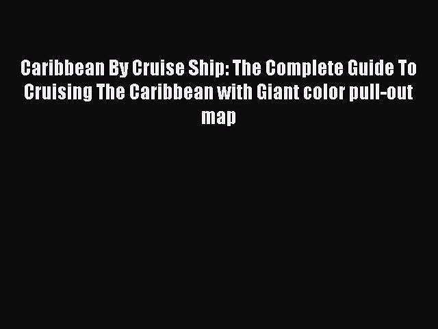 Read Caribbean By Cruise Ship: The Complete Guide To Cruising The Caribbean with Giant color