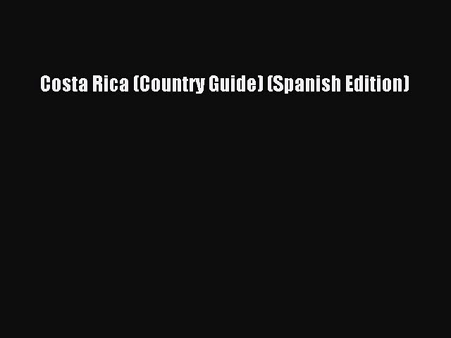 Read Costa Rica (Country Guide) (Spanish Edition) Ebook Free   Godialy.com