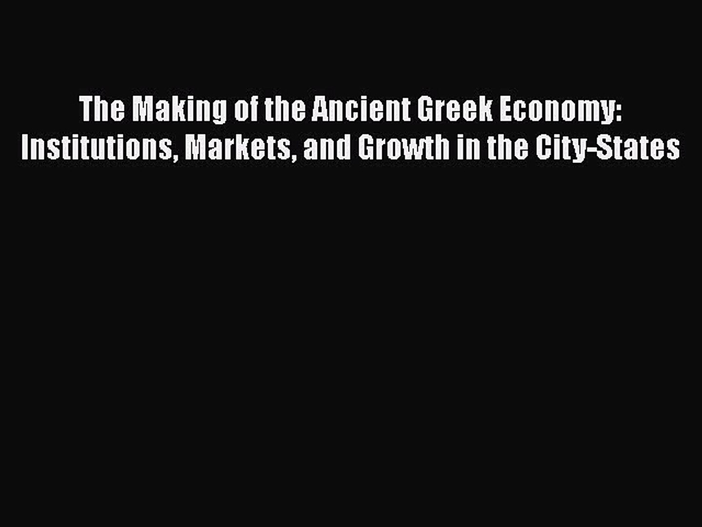 PDF The Making of the Ancient Greek Economy: Institutions Markets and Growth in the City-States