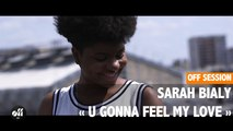 """OFF SESSION - Sarah Bialy """"U Gonna Feel My Love"""""""