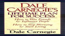 Read Dale Carnegie s Lifetime Plan for Success  The Great Bestselling Works Complete In One Volume
