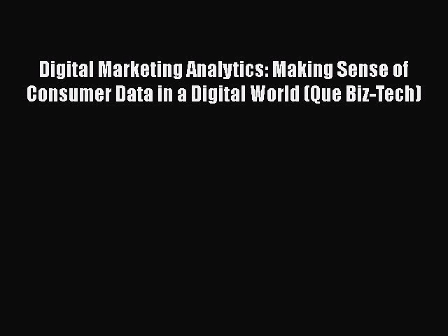 Download Digital Marketing Analytics: Making Sense of Consumer Data in a Digital World (Que