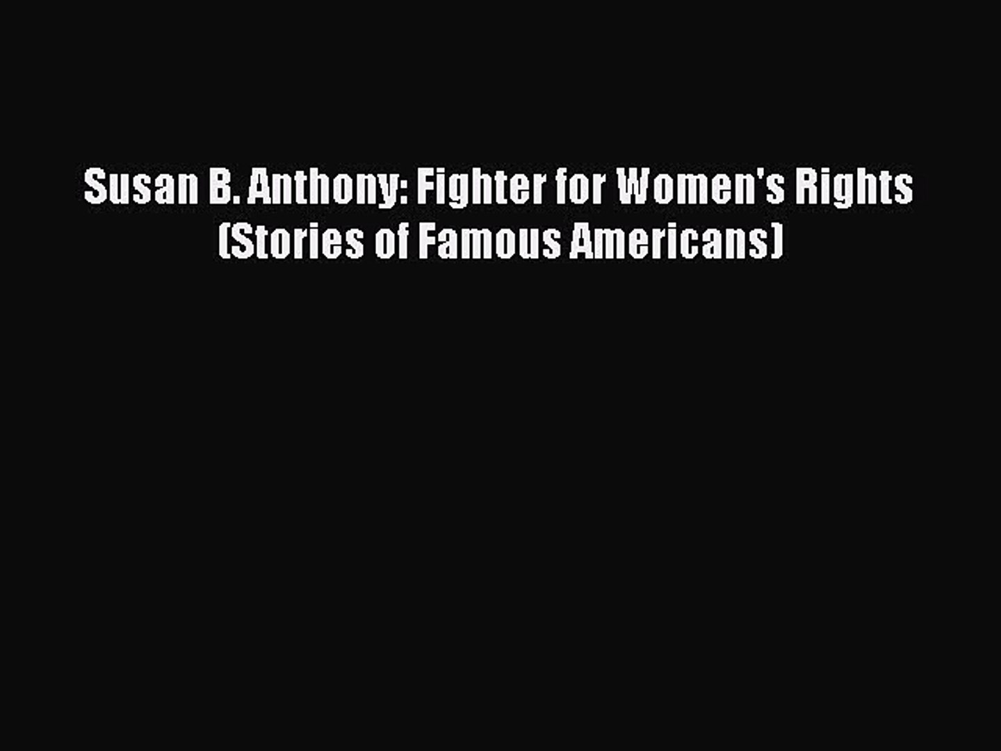 PDF Susan B. Anthony: Fighter for Women's Rights (Stories of Famous Americans) Free Books