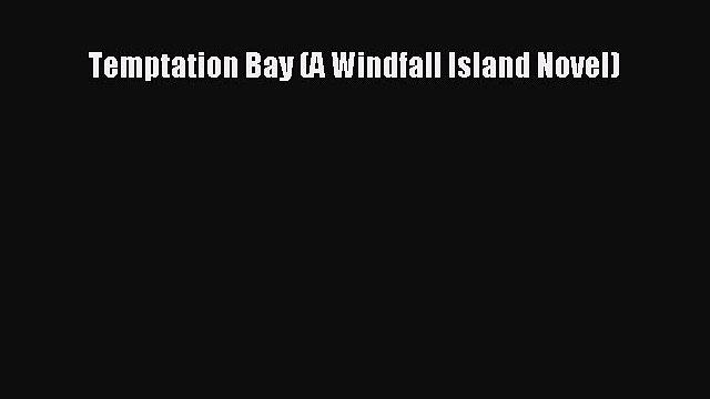 PDF Temptation Bay (A Windfall Island Novel)  Read Online