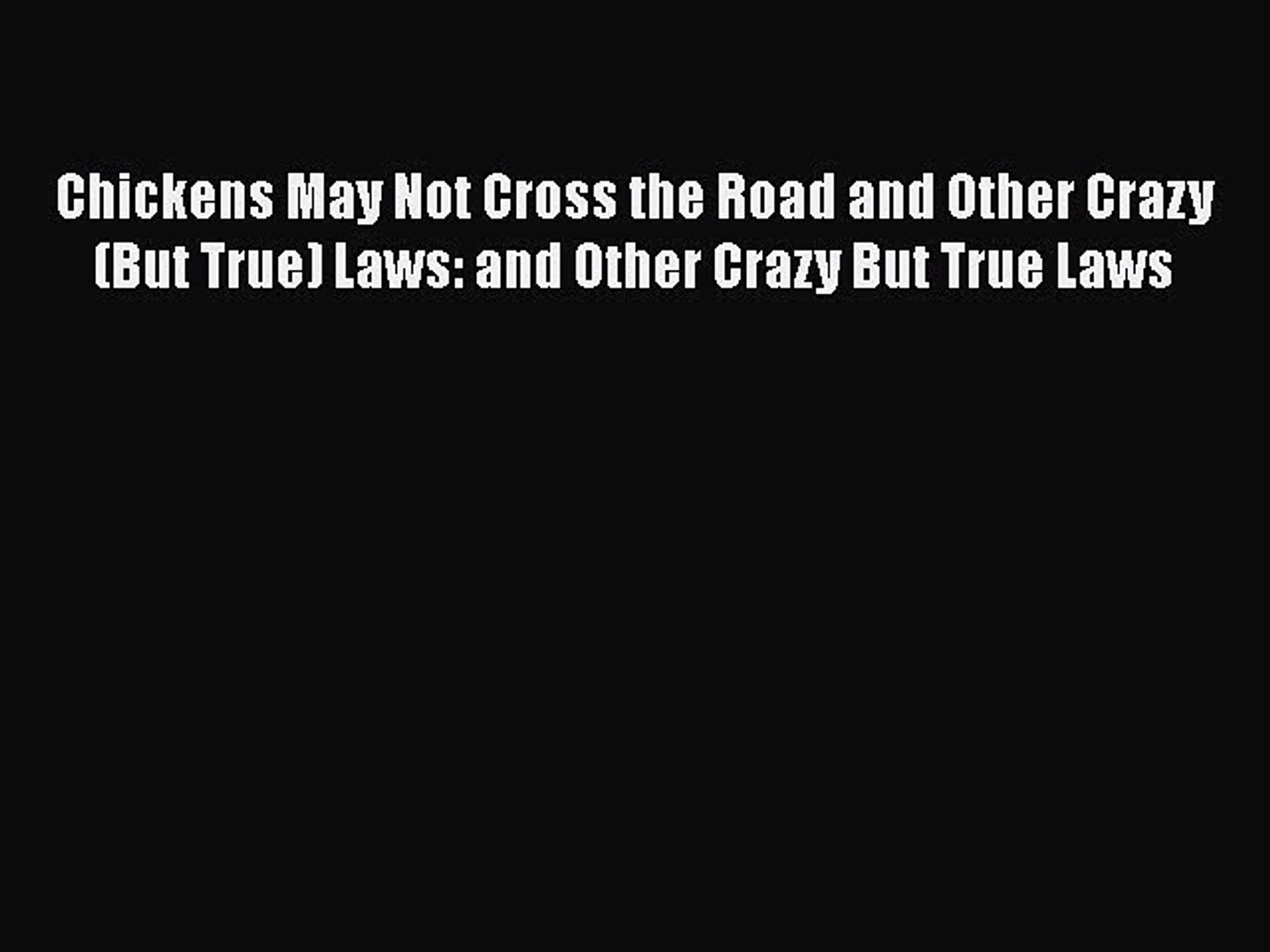 PDF Chickens May Not Cross the Road and Other Crazy(But True) Laws: and Other Crazy But True