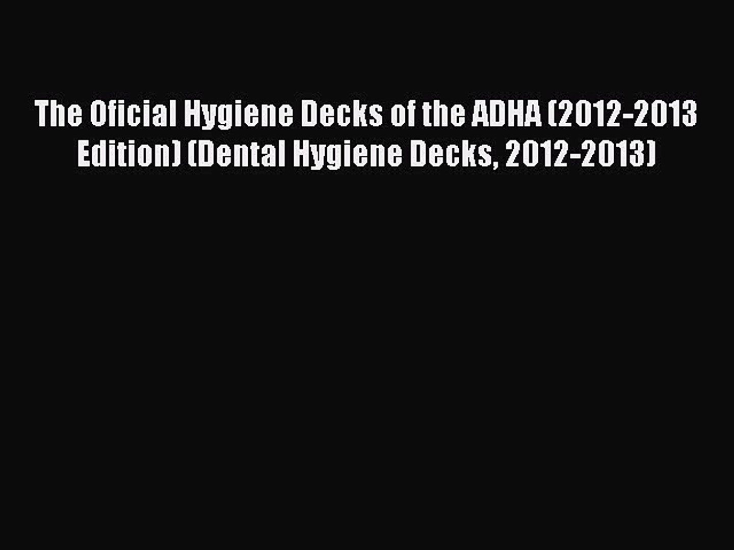 [PDF] The Oficial Hygiene Decks of the ADHA (2012-2013 Edition) (Dental Hygiene Decks 2012-2013)