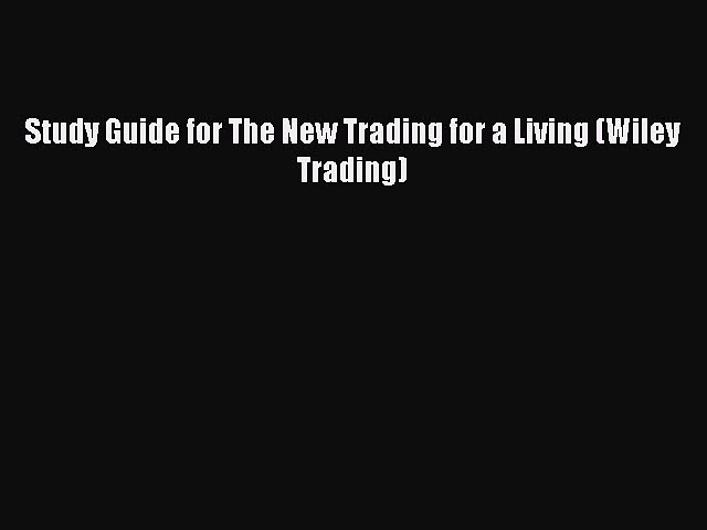 PDF Study Guide for The New Trading for a Living (Wiley Trading) Free Books