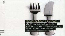 Read Tools for Living  A Sourcebook of Iconic Designs for the Home Ebook pdf download