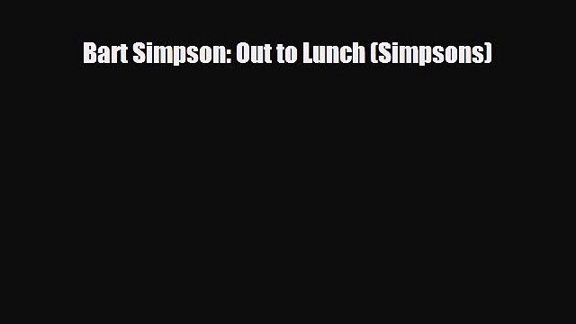 [Download] Bart Simpson: Out to Lunch (Simpsons) [Download] Online