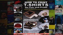 Download PDF  How to Print TShirts for Fun and Profit FULL FREE