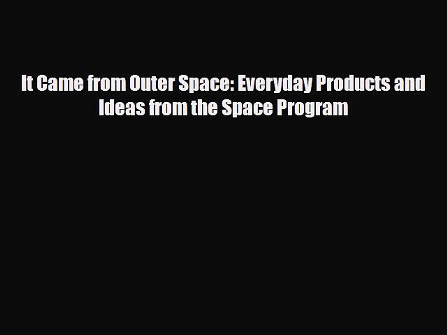 [PDF] It Came from Outer Space: Everyday Products and Ideas from the Space Program Download