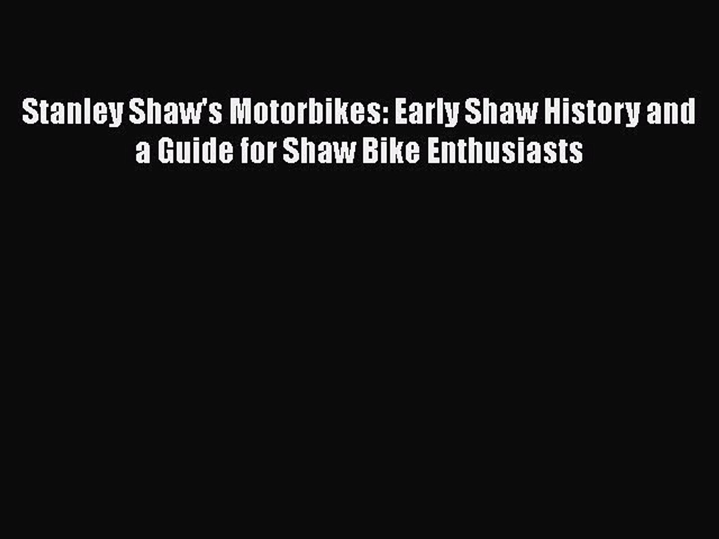 Book Stanley Shaw's Motorbikes: Early Shaw History and a Guide for Shaw Bike Enthusiasts Downlo