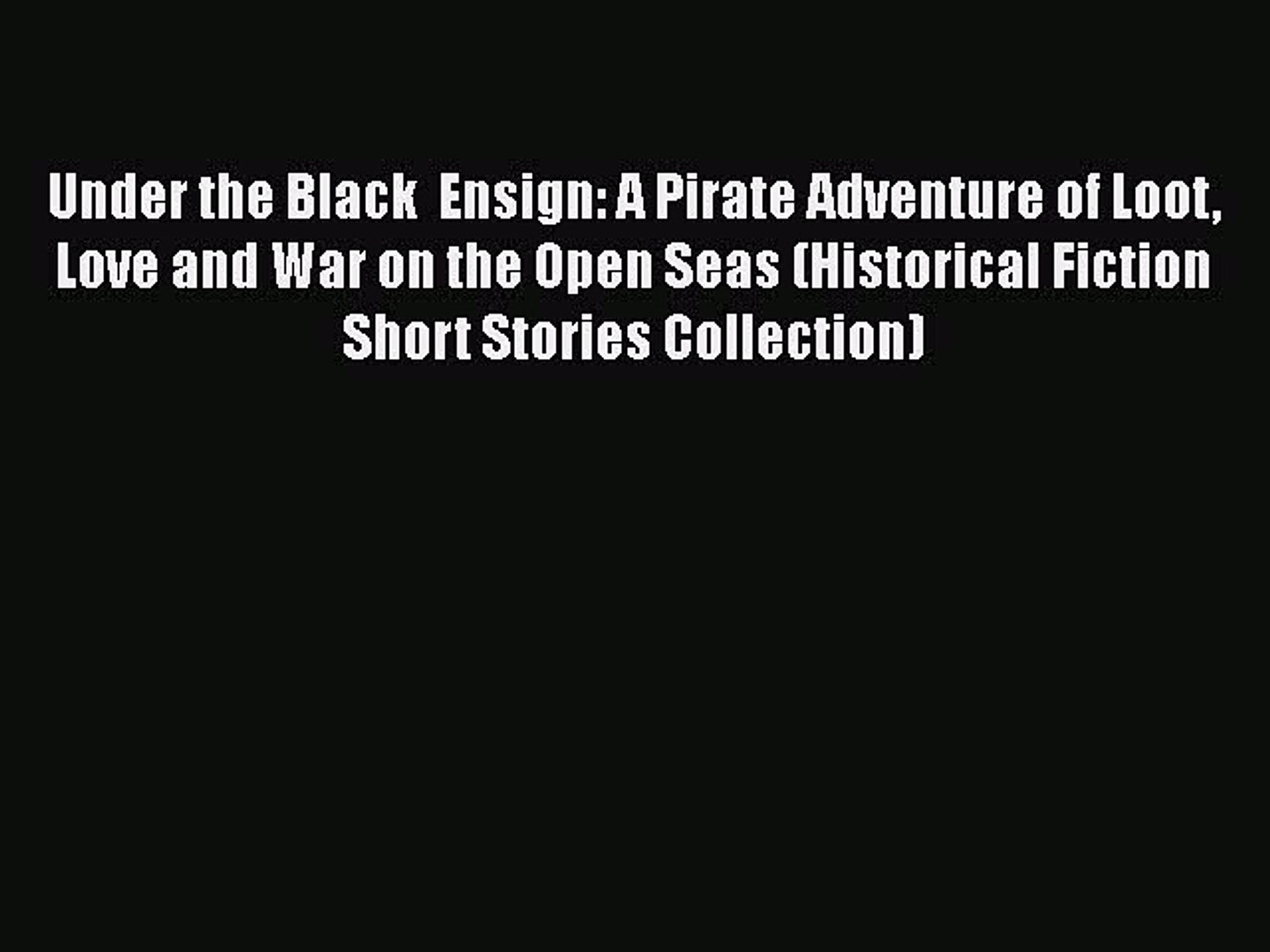 [PDF Download] Under the Black  Ensign: A Pirate Adventure of Loot Love and War on the Open