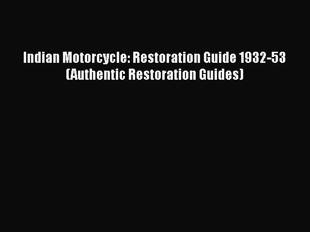 Book Indian Motorcycle: Restoration Guide 1932-53 (Authentic Restoration Guides) Read Full