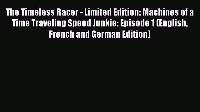 Book The Timeless Racer - Limited Edition: Machines of a Time Traveling Speed Junkie: Episode