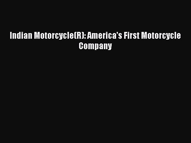 Ebook Indian Motorcycle(R): America's First Motorcycle Company Read Online
