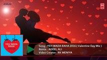 Yeh Wada Raha 2016 - Valentine Day Mix | DJ Aqeel Ali