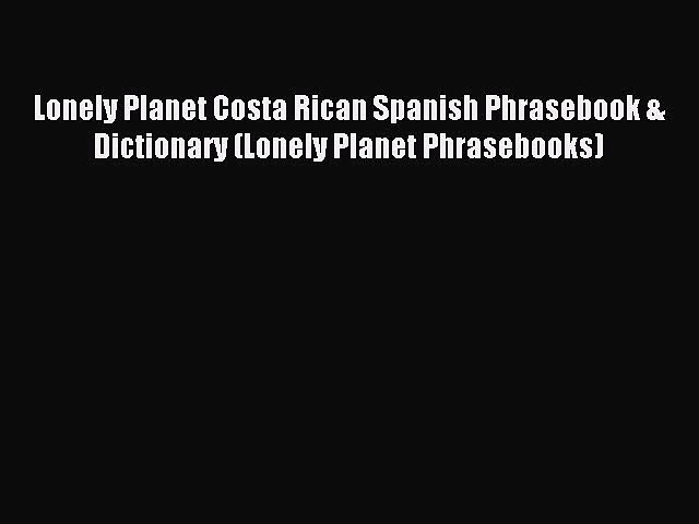 Read Lonely Planet Costa Rican Spanish Phrasebook & Dictionary (Lonely Planet Phrasebooks) | Godialy.com