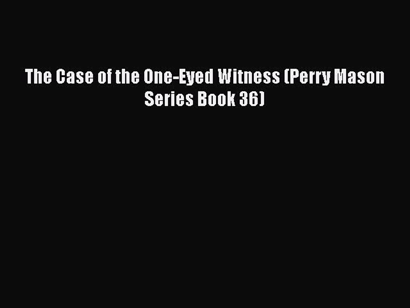 [PDF] The Case of the One-Eyed Witness (Perry Mason Series Book 36) [Download] Online