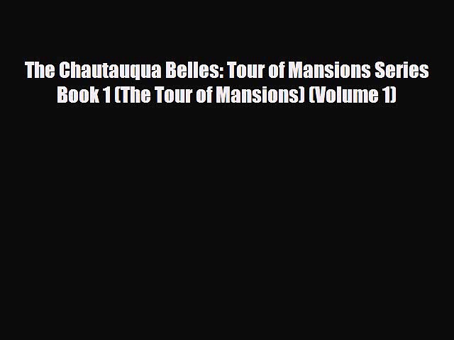PDF The Chautauqua Belles: Tour of Mansions Series Book 1 (The Tour of Mansions) (Volume 1)
