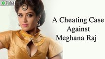 A Cheating Case Against Actress Meghana Raj! || Kannada Focus