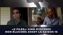 «X Files»: Cinq mystères non-élucidés avant la saison 10