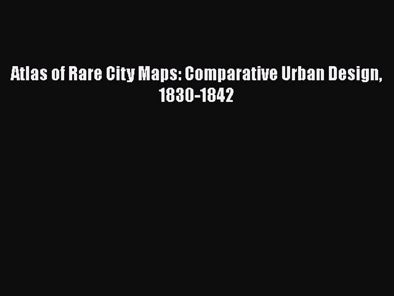 An Atlas of Rare City Maps Comparative Urban Design 1830-1842