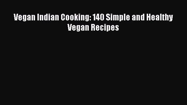 Read Vegan Indian Cooking: 140 Simple and Healthy Vegan Recipes Ebook Free