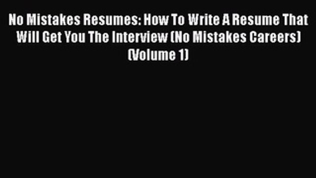 [PDF] No Mistakes Resumes: How To Write A Resume That Will Get You The Interview (No Mistakes