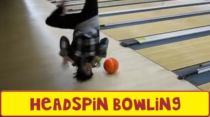 Some Awesome Headspin Bowling