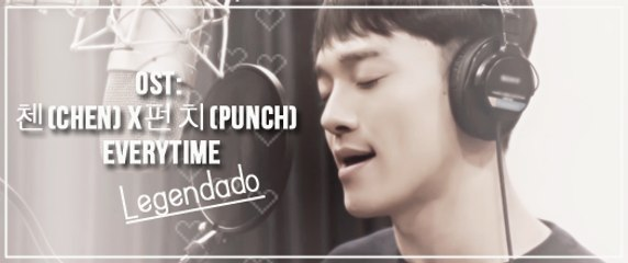 [LEG PT-BR] CHEN (첸) & Punch (펀치) - Everytime