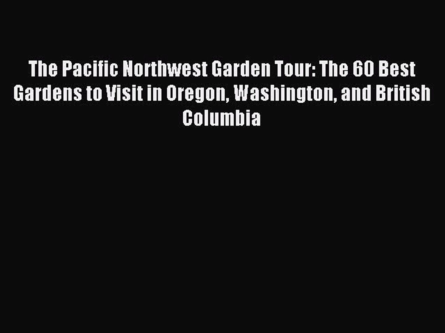 Read The Pacific Northwest Garden Tour: The 60 Best Gardens to Visit in Oregon Washington and