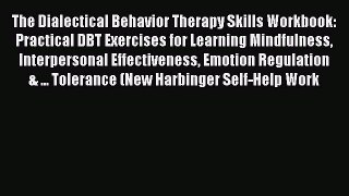 PDF The Dialectical Behavior Therapy Skills Workbook: Practical DBT Exercises for Learning