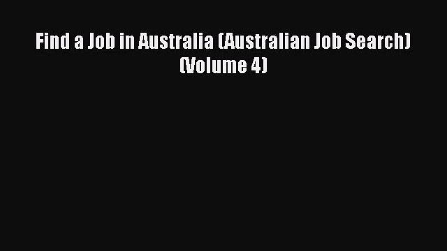 [PDF] Find a Job in Australia (Australian Job Search) (Volume 4) Download Online