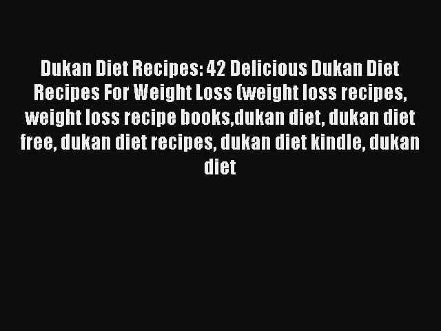 PDF Dukan Diet Recipes: 42 Delicious Dukan Diet Recipes For Weight Loss (weight loss recipes
