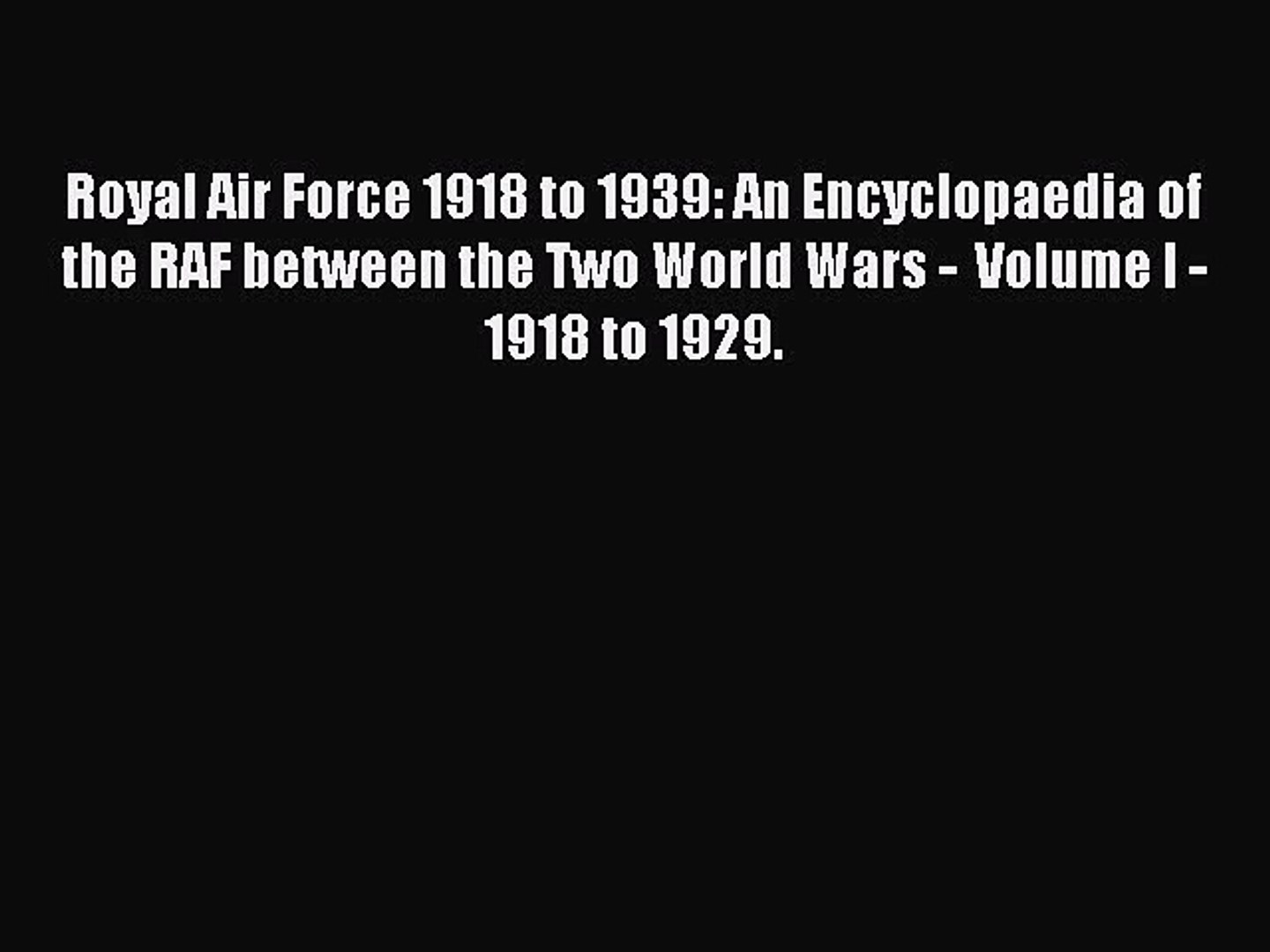 Read Royal Air Force 1918 to 1939: An Encyclopaedia of the RAF between the Two World Wars -