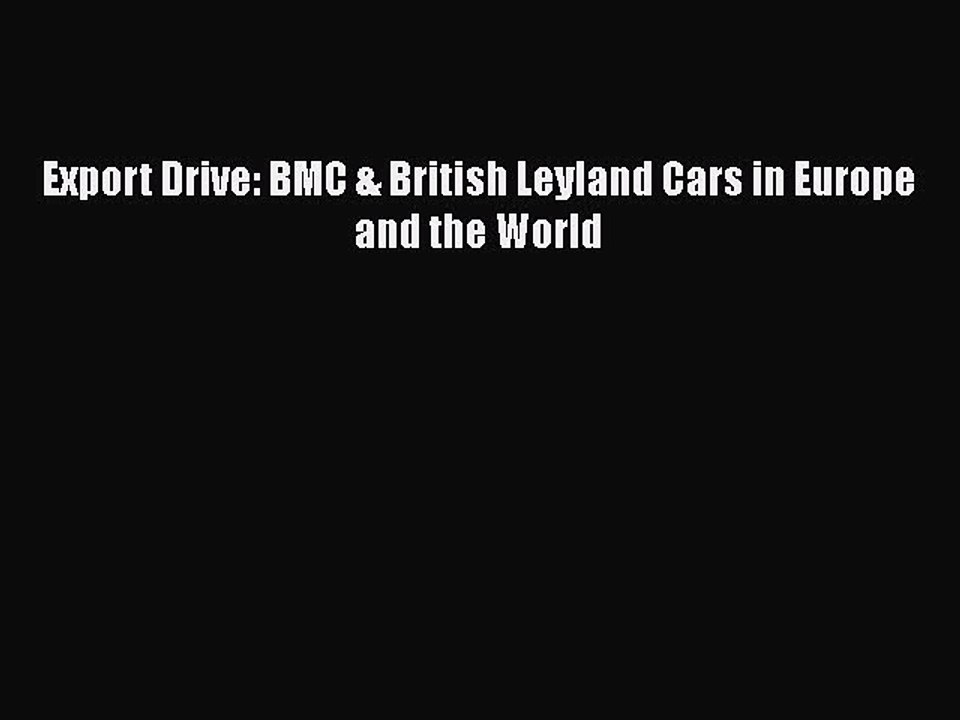 BMC /& British Leyland Cars in Europe and the World Export Drive