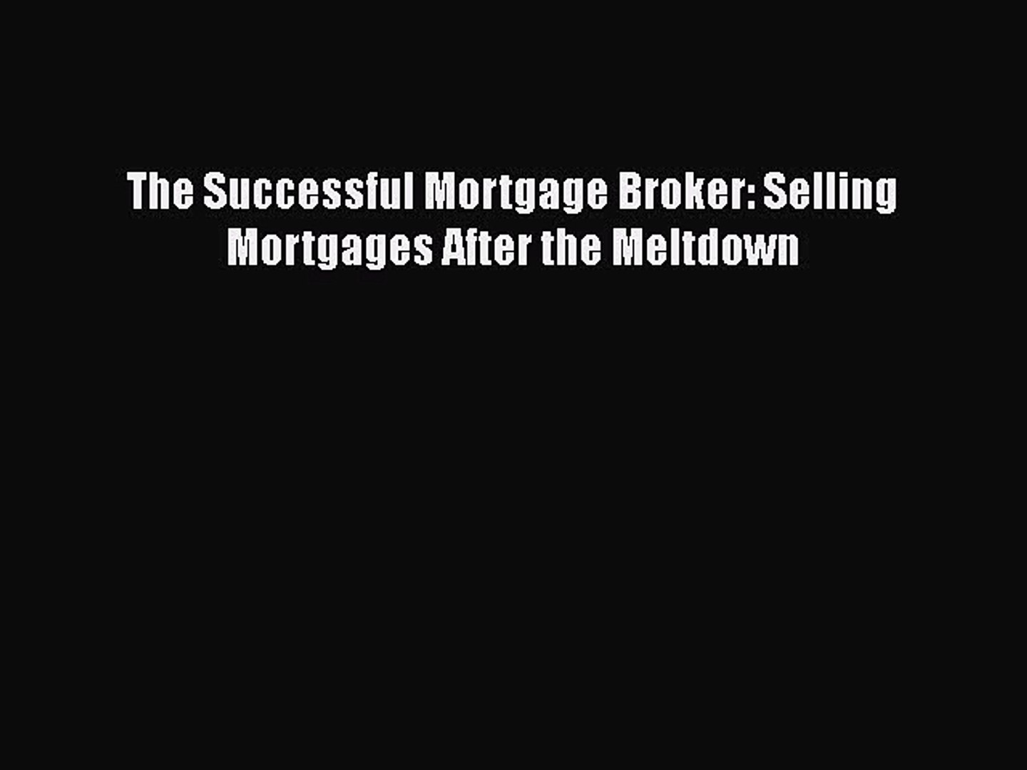 PDF The Successful Mortgage Broker: Selling Mortgages After the Meltdown  EBook