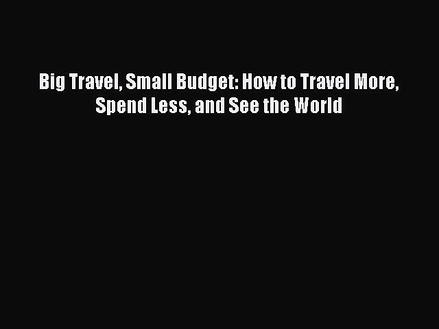 [PDF] Big Travel Small Budget: How to Travel More Spend Less and See the World [Download] Full | Godialy.com