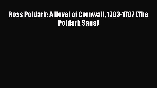 Read Ross Poldark: A Novel of Cornwall 1783-1787 (The Poldark Saga) PDF Free