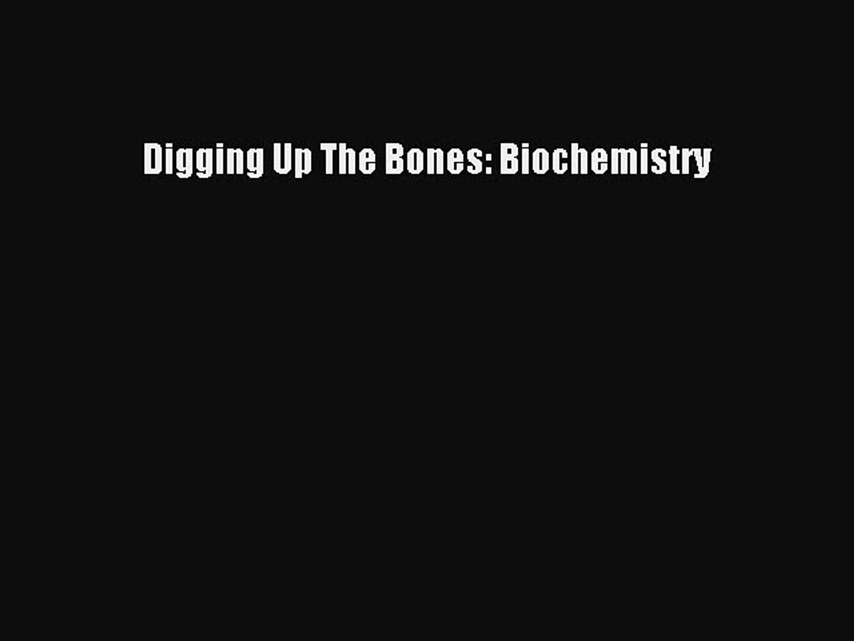 Digging Up The Bones: Biochemistry