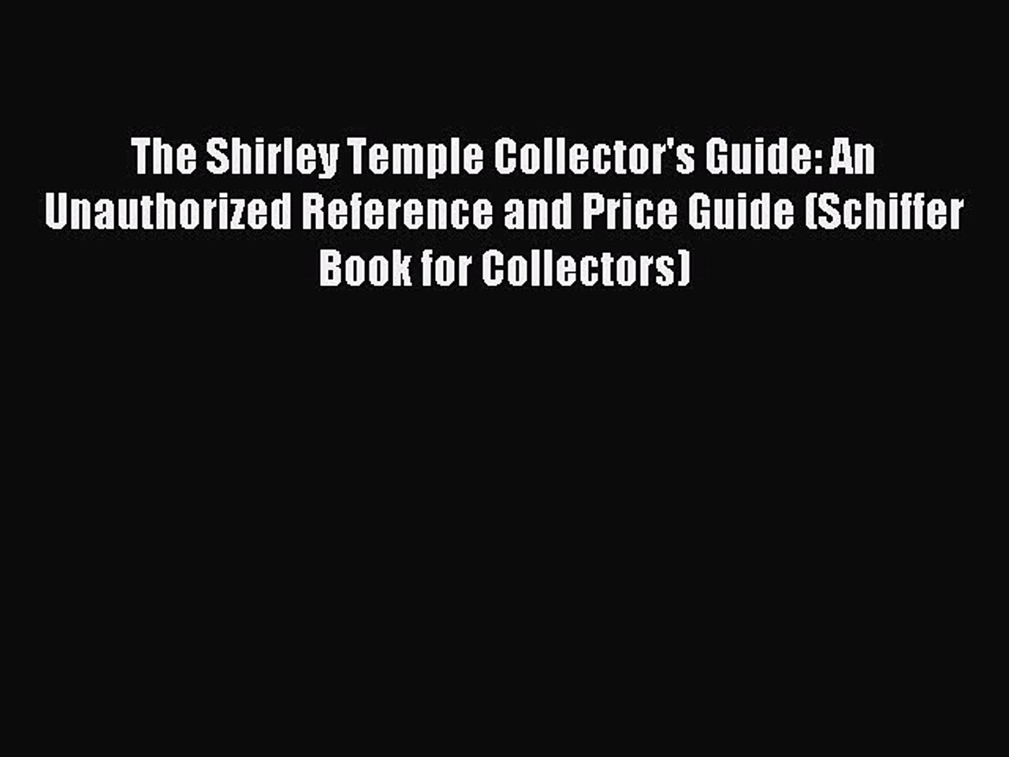 Read The Shirley Temple Collector's Guide: An Unauthorized Reference and Price Guide (Schiffer