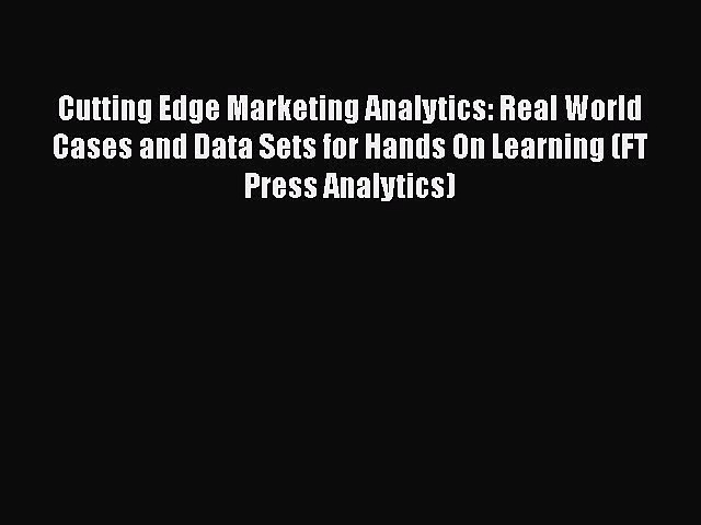 PDF Cutting Edge Marketing Analytics: Real World Cases and Data Sets for Hands On Learning