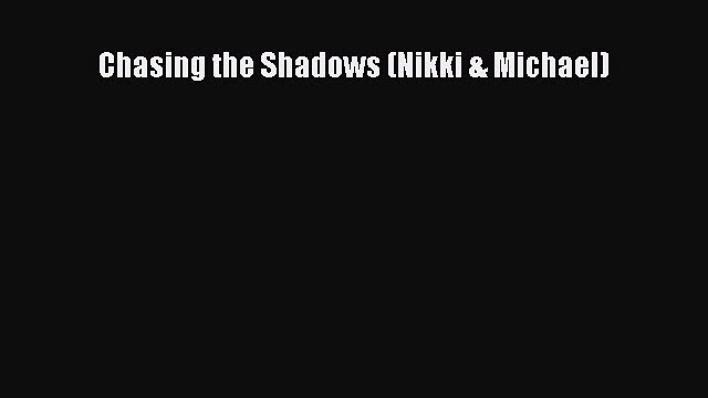 [PDF] Chasing the Shadows (Nikki & Michael) [Read] Online