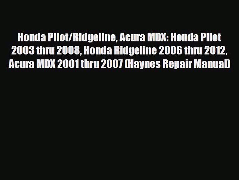 Download Honda Pilot/Ridgeline Acura MDX: Honda Pilot 2003 thru 2008 Honda Ridgeline 2006 thru