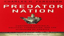 Download Predator Nation  Corporate Criminals  Political Corruption  and the Hijacking of America